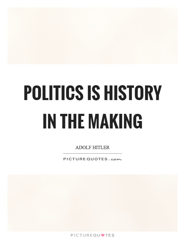Politics is history in the making Picture Quote #1