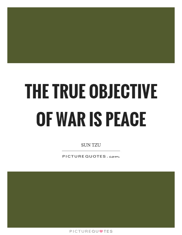 The true objective of war is peace Picture Quote #1