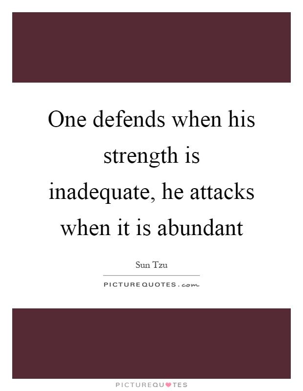 One defends when his strength is inadequate, he attacks when it is abundant Picture Quote #1