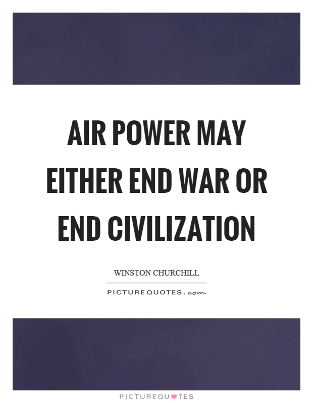 Air power may either end war or end civilization Picture Quote #1