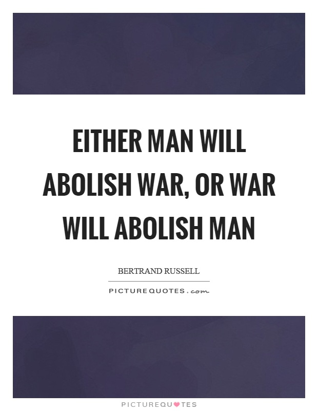 Either man will abolish war, or war will abolish man Picture Quote #1