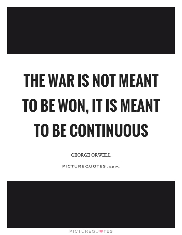 The war is not meant to be won, it is meant to be continuous Picture Quote #1