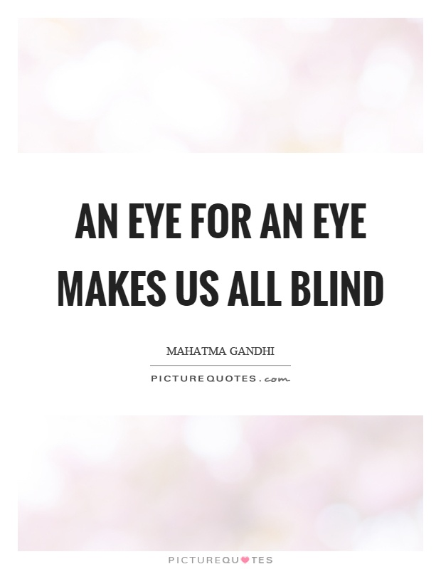 An eye for an eye makes us all blind Picture Quote #1