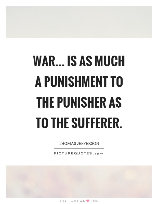War... is as much a punishment to the punisher as to the sufferer Picture Quote #1
