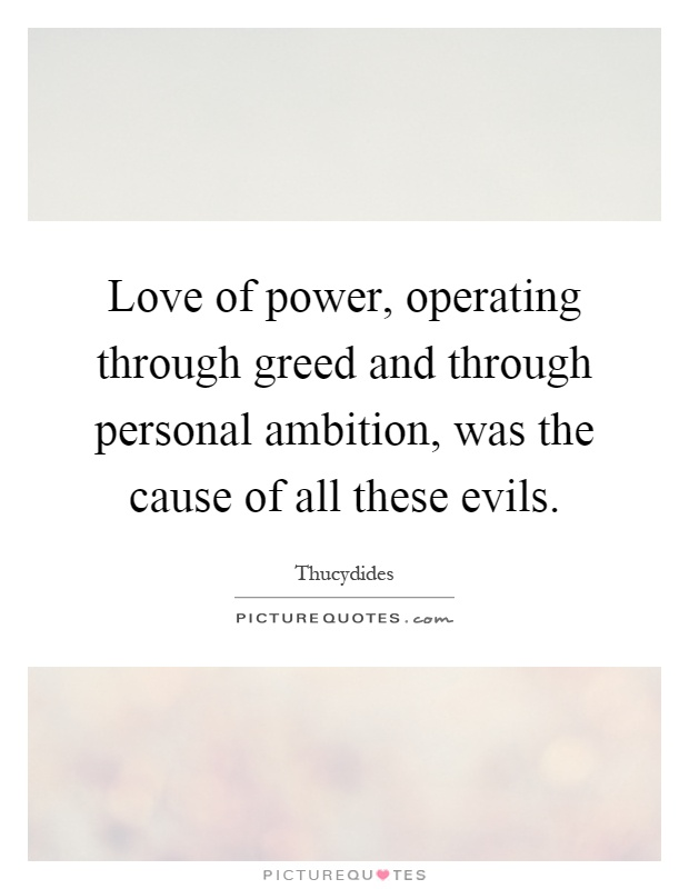 Love of power, operating through greed and through personal ambition, was the cause of all these evils Picture Quote #1