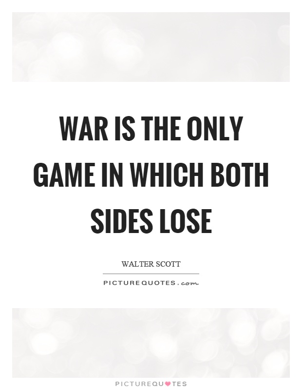 War is the only game in which both sides lose Picture Quote #1