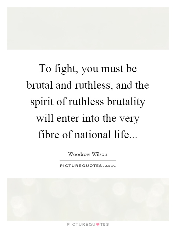 To fight, you must be brutal and ruthless, and the spirit of ruthless brutality will enter into the very fibre of national life Picture Quote #1