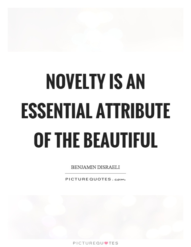 Novelty is an essential attribute of the beautiful Picture Quote #1