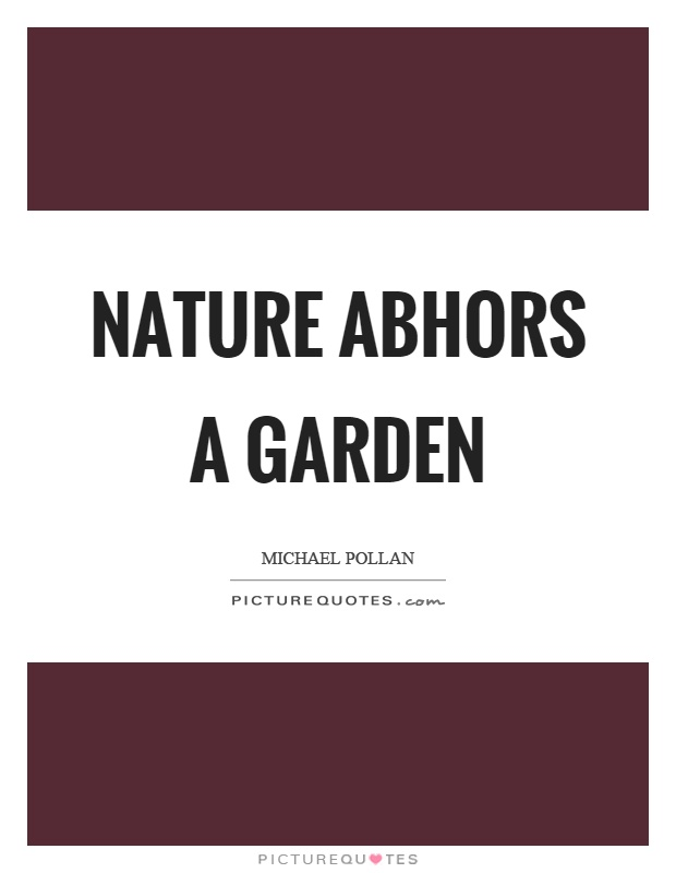Nature abhors a garden Picture Quote #1