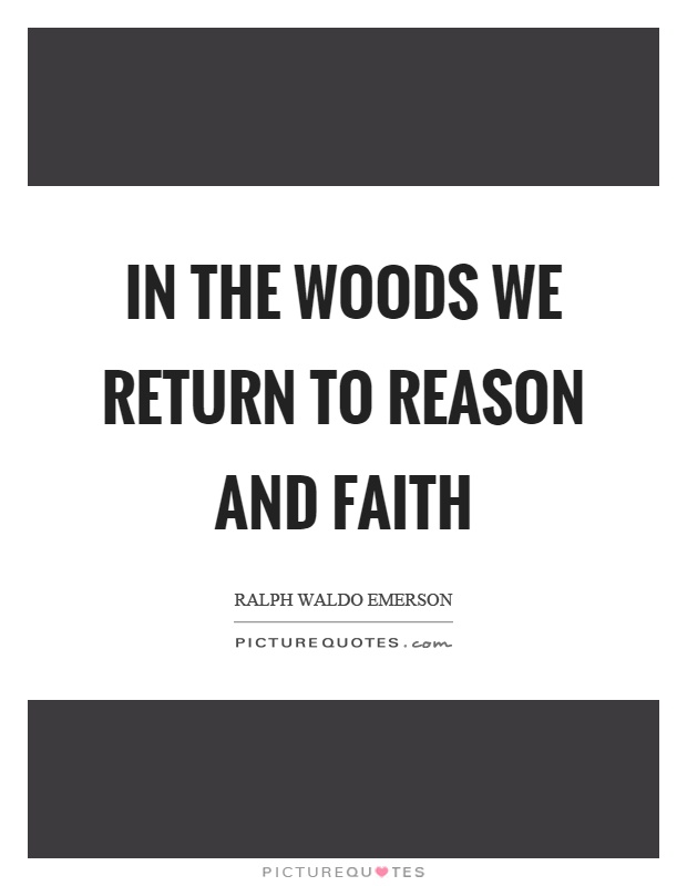 In the woods we return to reason and faith Picture Quote #1