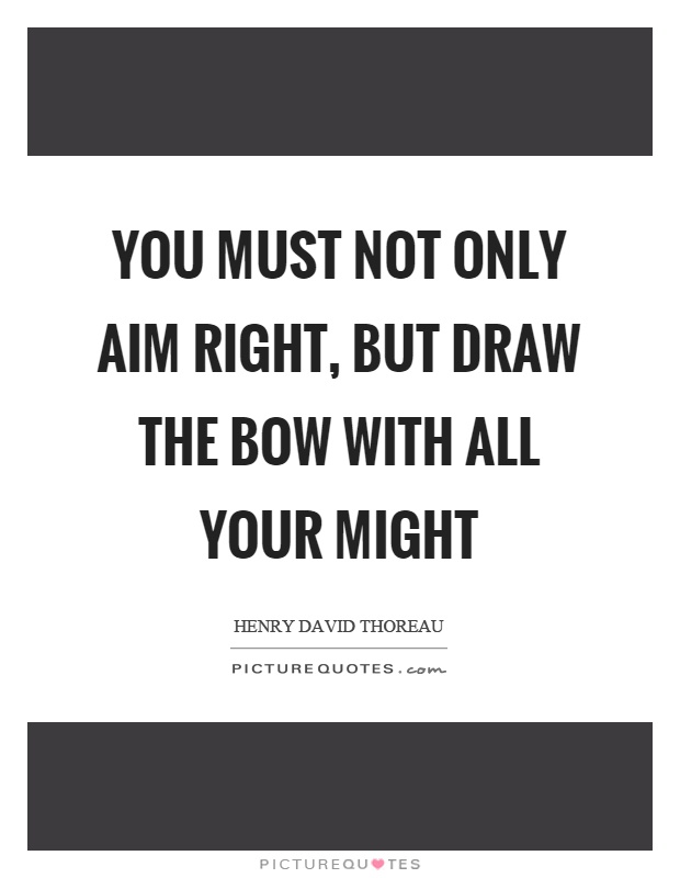 You must not only aim right, but draw the bow with all your might Picture Quote #1