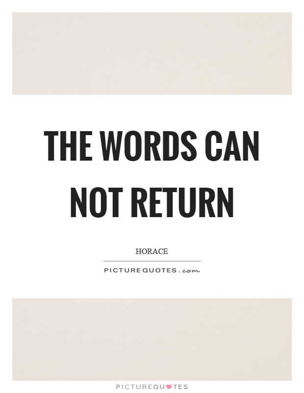 The words can not return Picture Quote #1