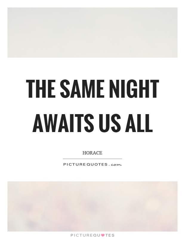 The same night awaits us all Picture Quote #1