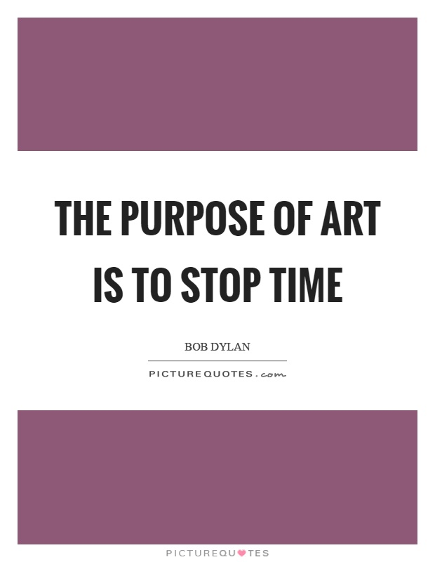 The purpose of art is to stop time Picture Quote #1
