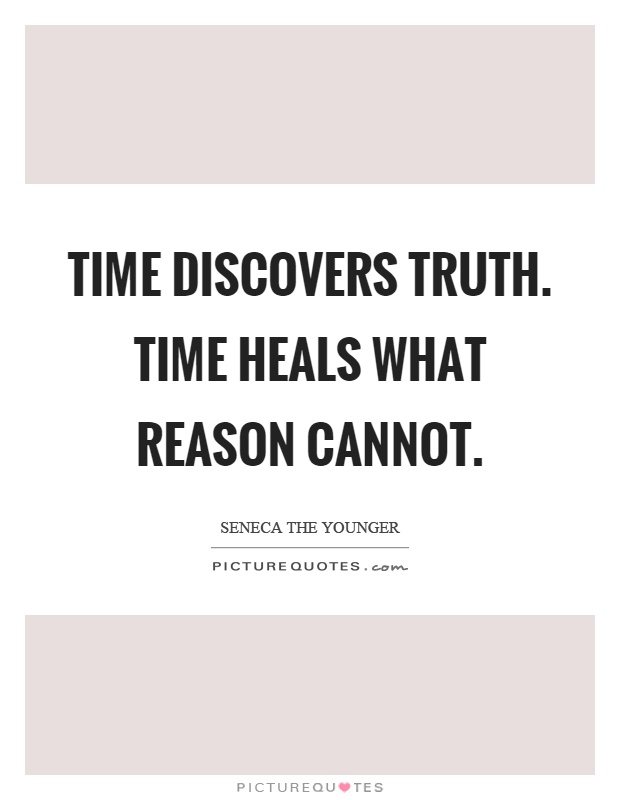 Time discovers truth. Time heals what reason cannot Picture Quote #1