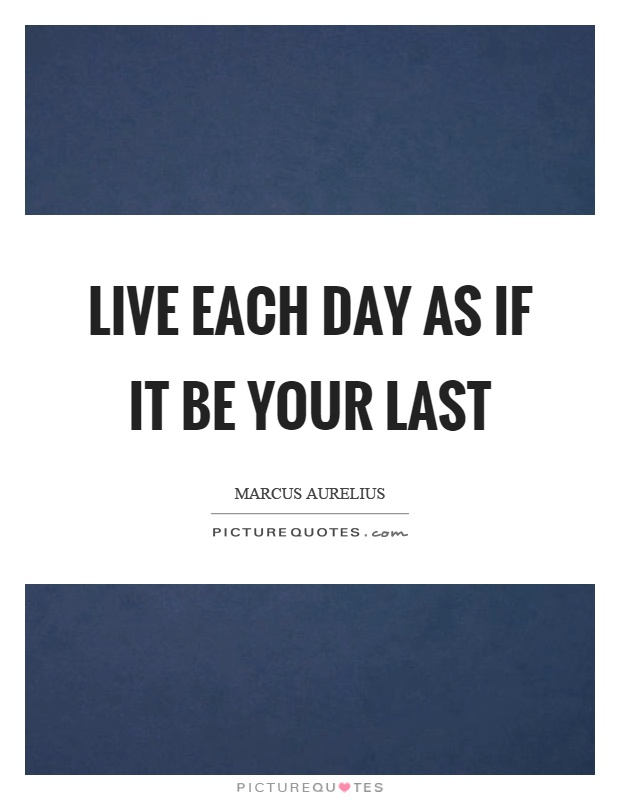 Live each day as if it be your last Picture Quote #1
