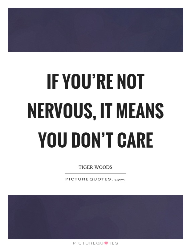 If you're not nervous, it means you don't care Picture Quote #1