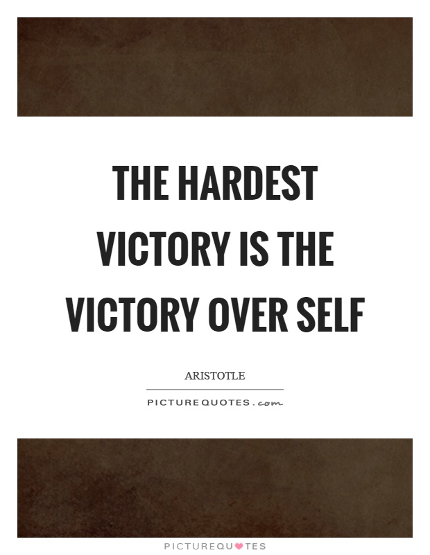 The hardest victory is the victory over self Picture Quote #1