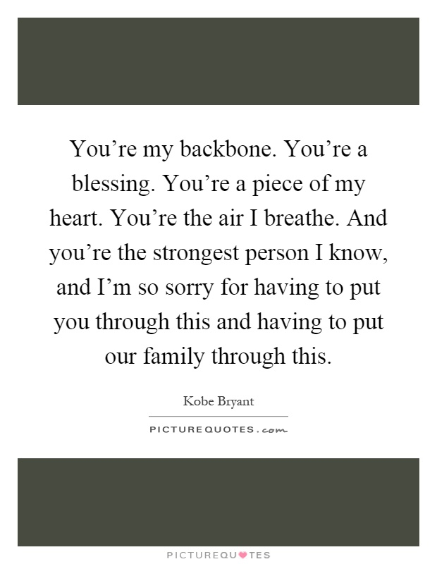 You\'re my backbone. You\'re a blessing. You\'re a piece of my ...