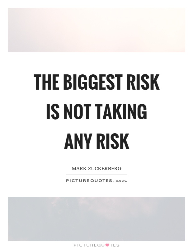 The biggest risk is not taking any risk Picture Quote #1
