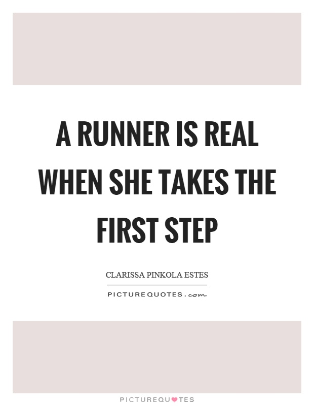 A runner is real when she takes the first step Picture Quote #1