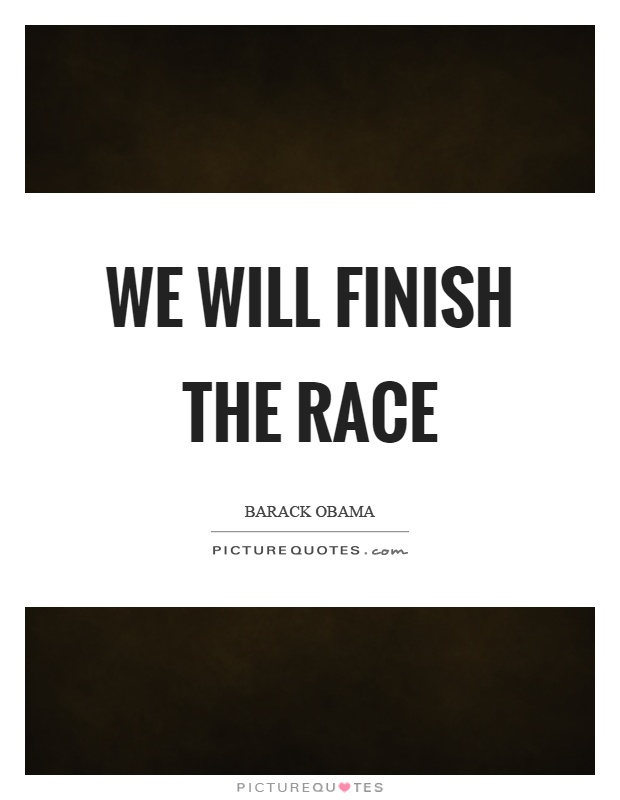 We will finish the race Picture Quote #1