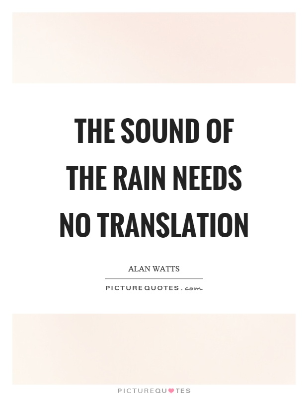 The sound of the rain needs no translation Picture Quote #1