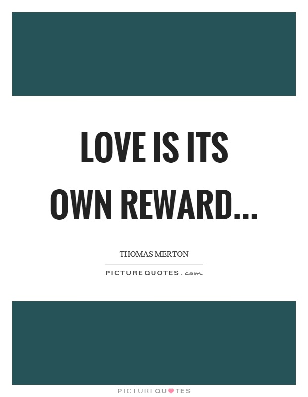 Love is its own reward Picture Quote #1