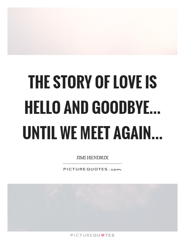 The story of love is hello and goodbye... until we meet again Picture Quote #1