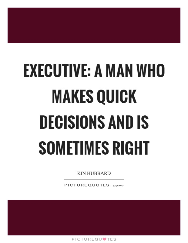 Executive: a man who makes quick decisions and is sometimes right Picture Quote #1