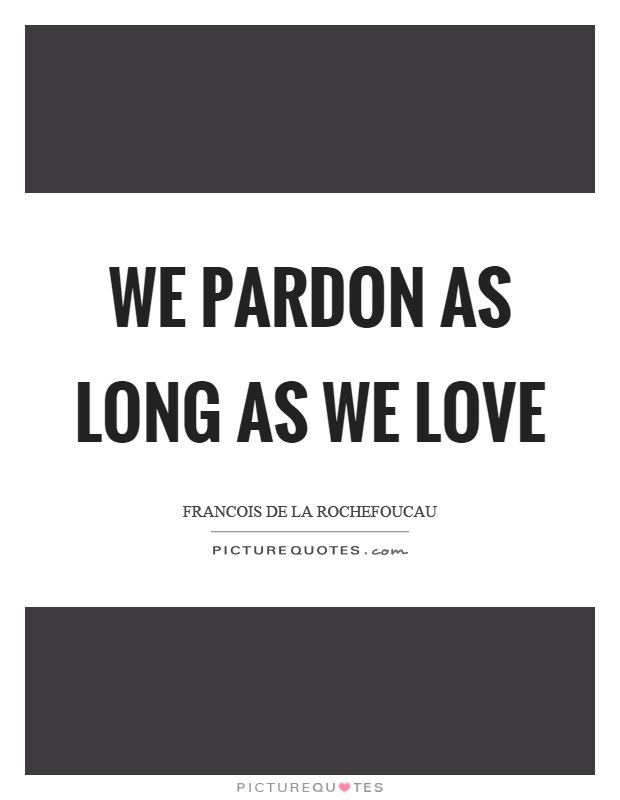 We pardon as long as we love Picture Quote #1