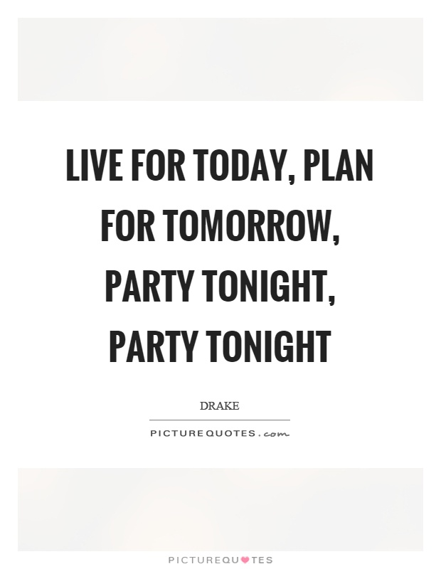 Live For Today Quotes Adorable Live For Today Quotes & Sayings  Live For Today Picture Quotes