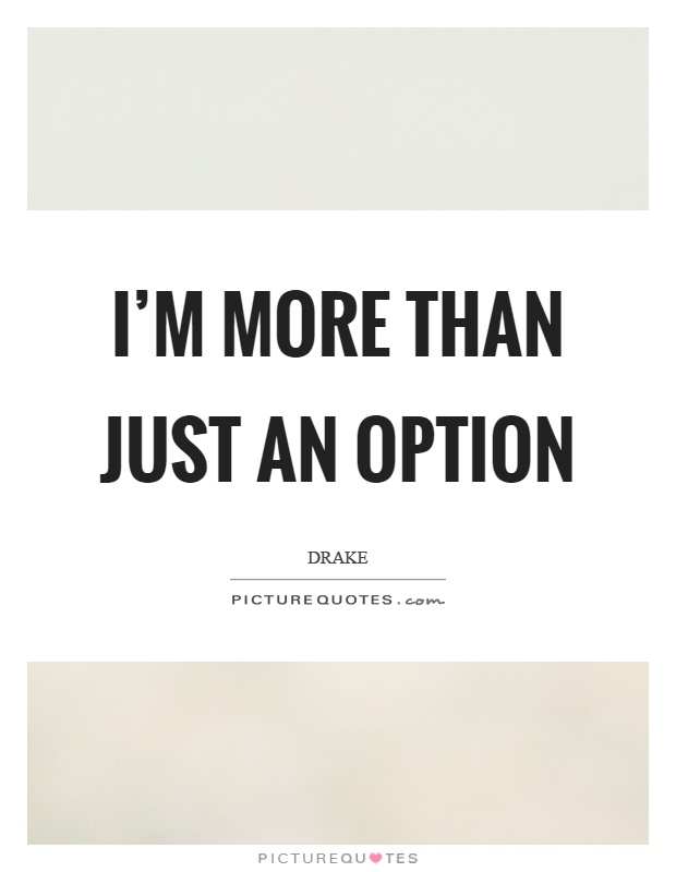 I'm more than just an option Picture Quote #1
