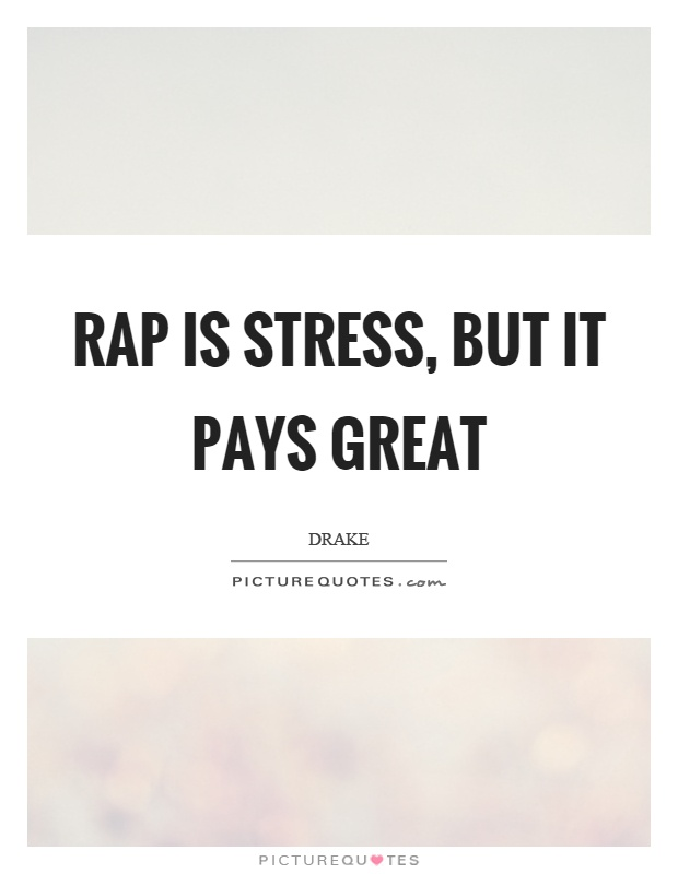 Rap is stress, but it pays great Picture Quote #1