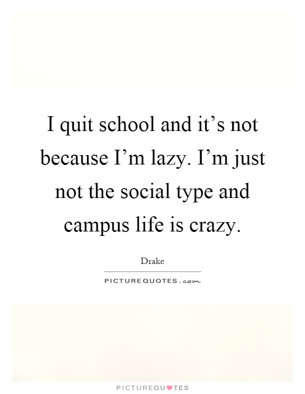 I Quit My Life In Love Quotes : Life Is Crazy Quotes I Quit Quotes Drake Quotes