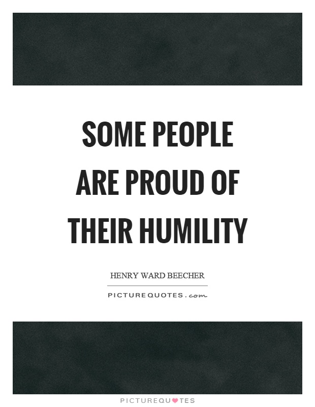 Some people are proud of their humility Picture Quote #1