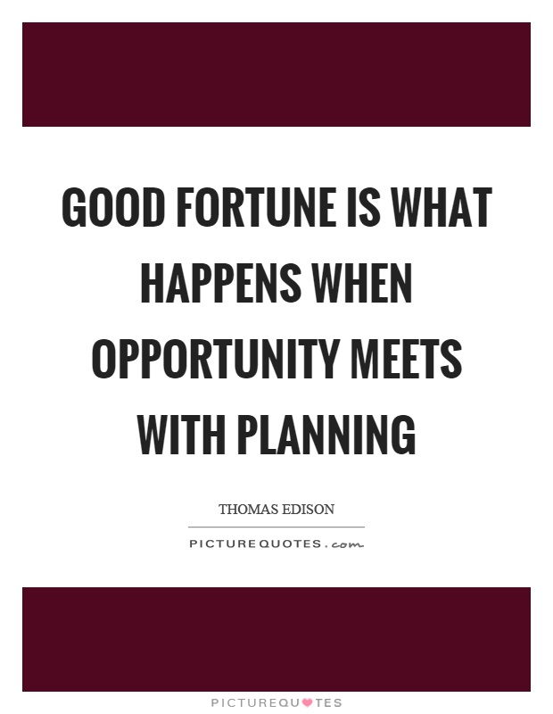 Good fortune is what happens when opportunity meets with planning Picture Quote #1