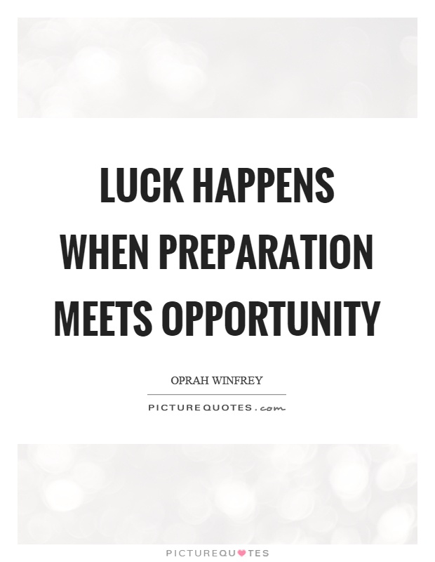luck success and preparation meeting opportunity Luck, meets, opportunity, preparation, where quotes to explore being deeply loved by someone gives you strength, while loving someone deeply gives you courage.