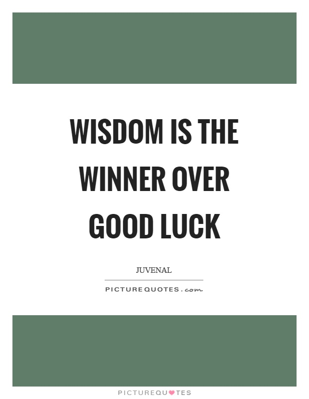 Wisdom is the winner over good luck Picture Quote #1