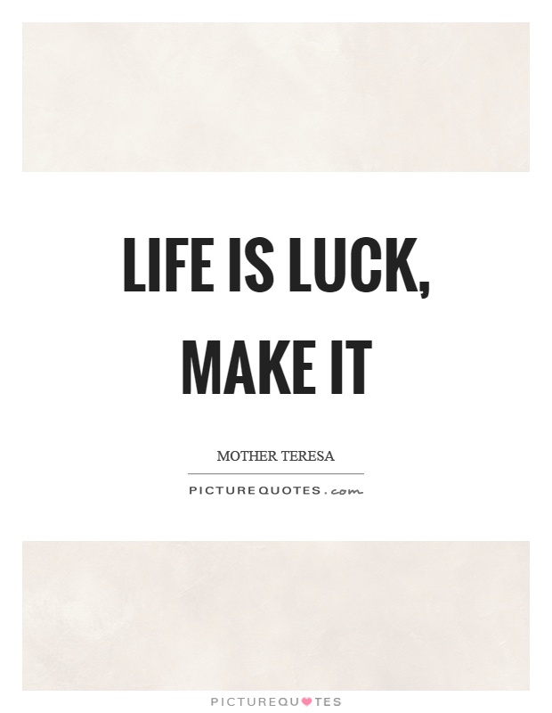 Life is luck, make it Picture Quote #1