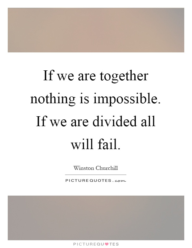 If we are together nothing is impossible. If we are divided all will fail Picture Quote #1