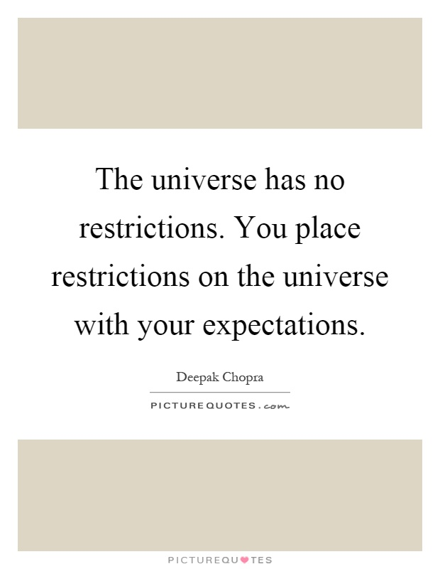 The universe has no restrictions. You place restrictions on the universe with your expectations Picture Quote #1