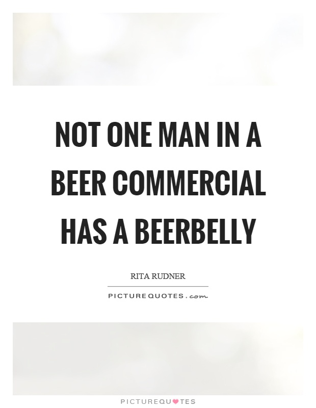 Commercial Quotes Captivating Not One Man In A Beer Commercial Has A Beerbelly  Picture Quotes