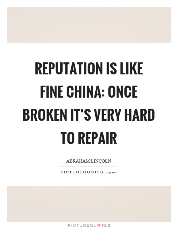Reputation is like fine china: Once broken it's very hard to repair Picture Quote #1