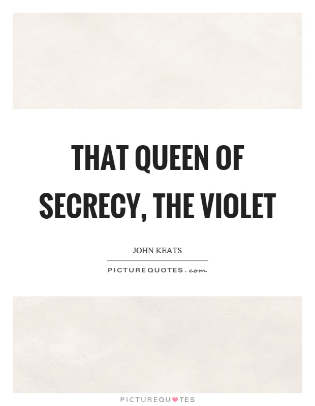 That queen of secrecy, the violet Picture Quote #1