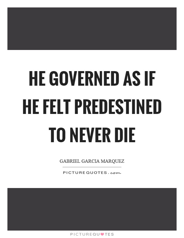 He governed as if he felt predestined to never die Picture Quote #1