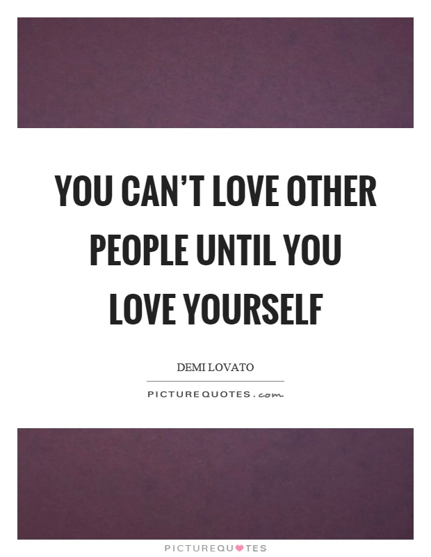 You can't love other people until you love yourself Picture Quote #1