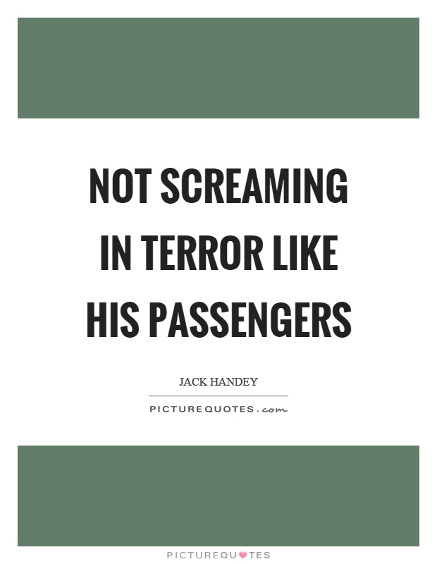 Not screaming in terror like his passengers Picture Quote #1