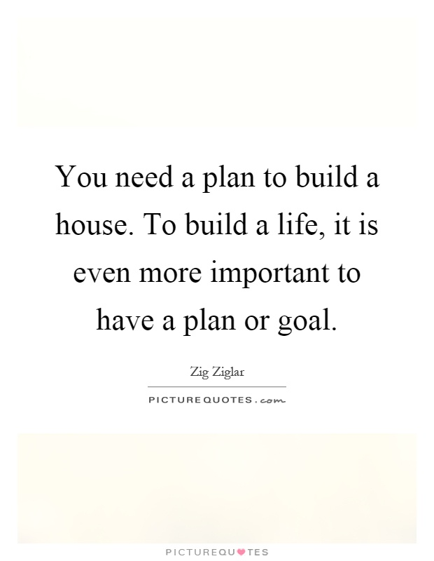 You Need A Plan To Build A House To Build A Life It Is