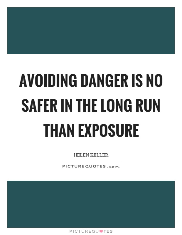 Avoiding danger is no safer in the long run than exposure Picture Quote #1